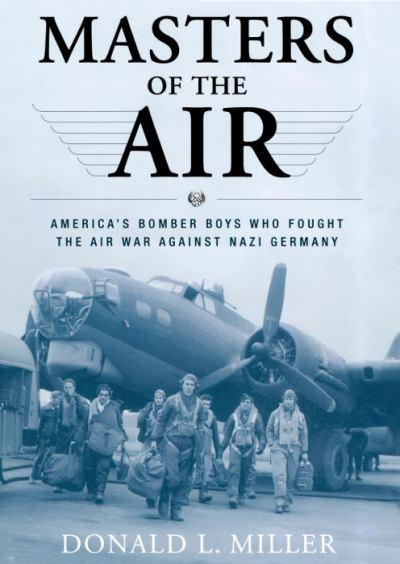 masters-of-the-air-americas-bomber-boys-who-fought-the-air-war-against-nazi-germany